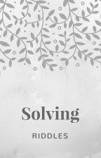 Solving Riddles by BitOfAGeek