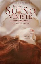 En un sueño viniste [SOÑANDO CONTIGO II] by _EleanorRigby