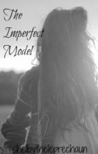 The Imperfect Model by ExclusivelyChildish