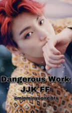 Dangerous Work {Jungkook/BTS x Reader} (REPUBLISHING THE FIRST FEW CHAPTERS!) by minminyoongibts