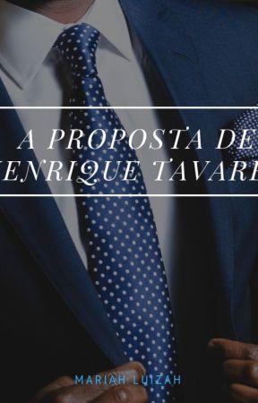 A PROPOSTA DE HENRIQUE TAVARES by MariahLuizah