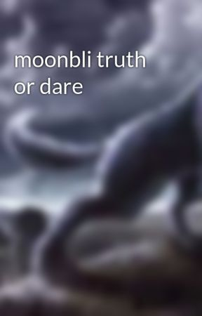 moonbli truth or dare by six-clawsthesandwing