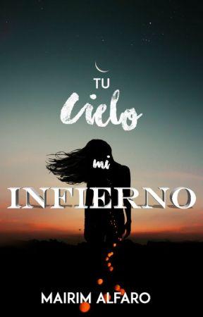 Tú Cielo, Mi INFIERNO by Mairim89