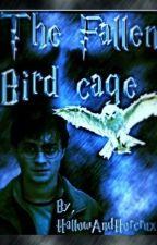 The Fallen Bird Cage by HallowAndHorcrux