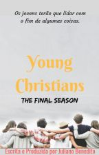 Young Christians (A Temporada Final) by JulianoBenedito