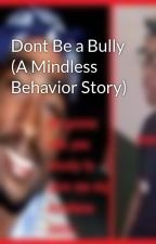Dont Be a Bully (A Mindless Behavior Story) by GreenSaphire