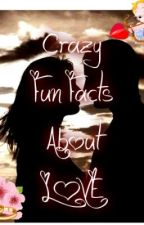 Crazy Fun Facts About Love by Lzero26
