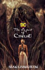Infinite DC: The Legend of Cthulhu by LivingStoneWriter