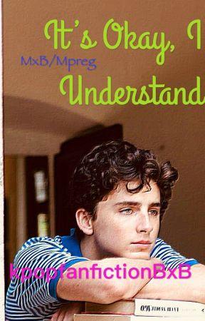 It's okay, I understand MxB/Mpreg by kpopfanfictionBxB