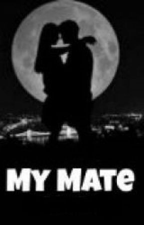My Mate (completed) (#Wattys2014) by Hollysmallwood
