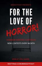 [OPEN] For the Love of Horror! Horror Writing Contests by breezyfoot