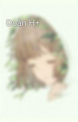 Đoản H+