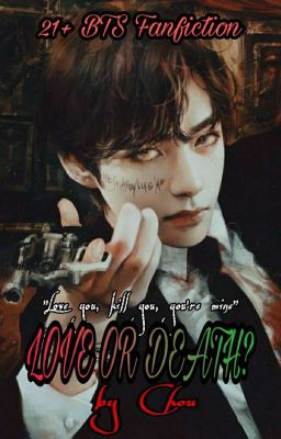 [Fanfiction][Taehyung x girl][H+] LOVE OR DEATH?
