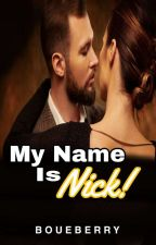 MY NAME IS NICK! ( COMPLETED ✅) by boueberry