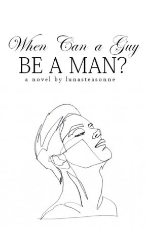 When Can A Guy Be A Man? by lunasteasonne