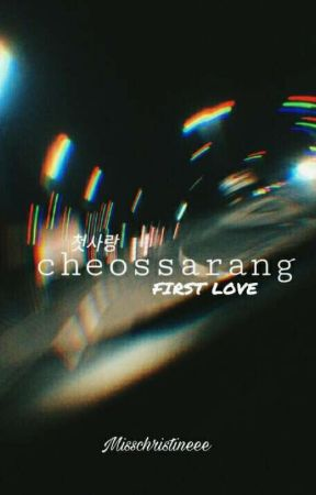 ❝ First Love : 첫사랑 (cheossarang) ❞ by MissChristineee