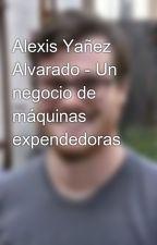 Alexis Yañez Alvarado - Un negocio de máquinas expendedoras by alexisyanezalvarado