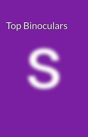 Top Binoculars - How to choose the right vision binoculars