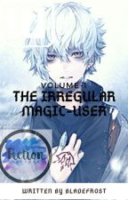 The Irregular Magic-User(Completed Book I) by BladeFrost