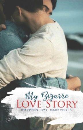 My Bizarre Love Story  by Markyboi5