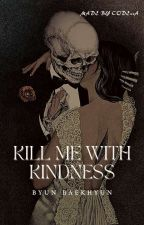 {KILL ME WITH KINDNESS  | Obsession} by code00a