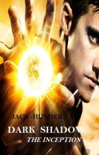DARK SHADOW THE InCepTion by jack-hunder