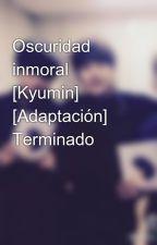 Oscuridad inmoral [Kyumin] [Adaptación] Terminado by JENISSI_TTPP