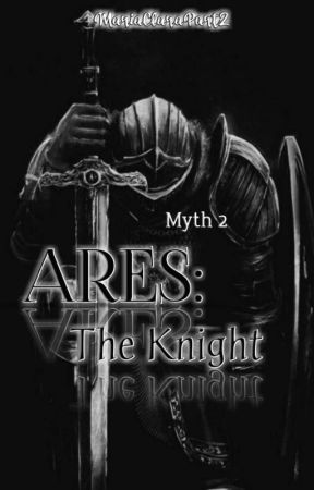 Myth 2- Ares: The Knight (Completed) by MariaClaraPart2