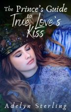 The Prince's Guide to True Love's Kiss {Published Version} by AdelynAnn