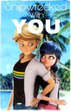Miraculous Ladybug- Shipwrecked with you. Adrienette/marichat/ladrien/ladynoir  by _Miraculous2love_