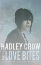 Hadley Crow and the Love Bites by ValentinaHale