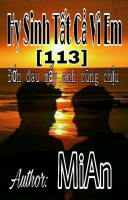 [113] Hy Sinh Tất Cả Vì Em