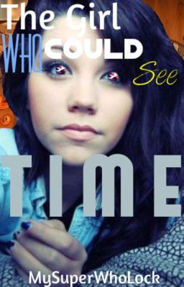 The Girl Who Could See Time - A WhoLock Fanfic by MySuperWhoLock
