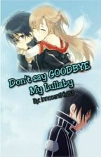 """Don't say GOODBYE, My Lullaby"" by InnocentKid03"