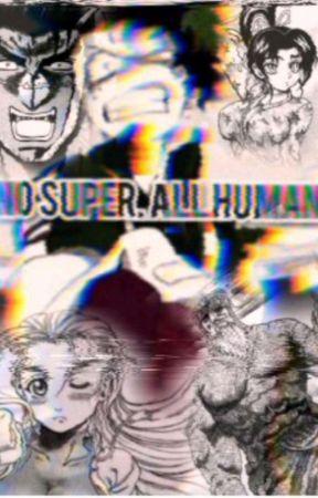 No Super. ALL Human  by DangoSage