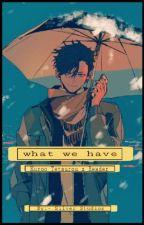 What We Have [Kuroo Tetsurou x Reader] by SilverStudios5140