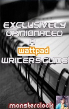 Exclusively Opinionated: A [Wattpad] Writer's Guide by monsterclock