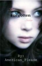 The Forgotten Sister [A Harry Potter FanFic] by American_Please