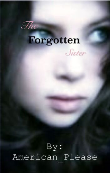 The Forgotten Sister [A Harry Potter FanFic