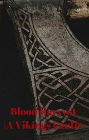 Blood Harvest |A Vikings Fanfic| - Two - Wattpad
