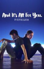 and it's all for you. ||  seaycee by keepthelighton