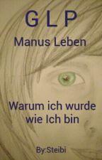 GLP -  Manus Leben, warum ich wurde wie Ich bin by Steibi