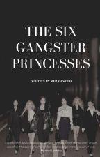 THE 6 GANGSTER PRINCESSES by Merjgustilo