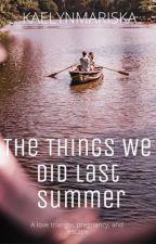The Things We Did Last Summer by kaelynmariska