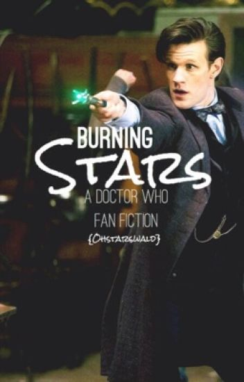 Burning Stars {A Doctor Who Fan Fiction} [REWRITE IN PROGRESS!]