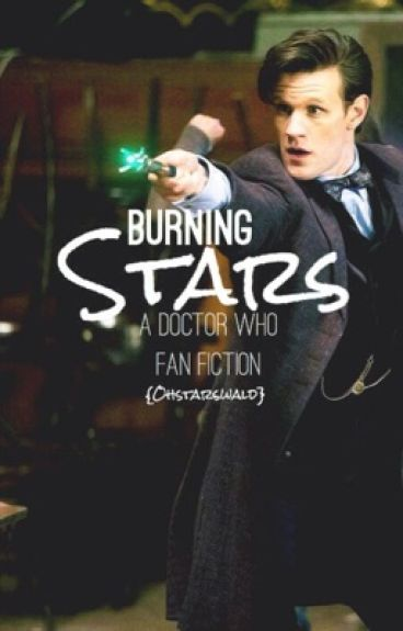 Burning Stars {A Doctor Who Fan Fiction}