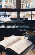 Beautiful // Gawsten  by AllTimeOtto