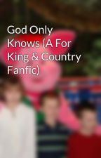 God Only Knows (A For King & Country Fanfic) by Stefy6298