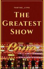 The Greatest Show {BTS x Reader} by TaeTae_lyfe