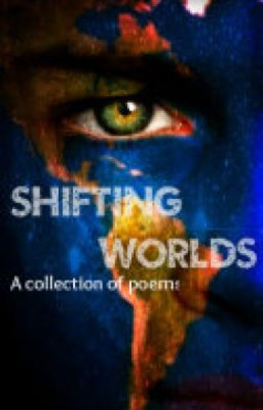 Shifting Worlds (a collection of poetry) by daydreamer66